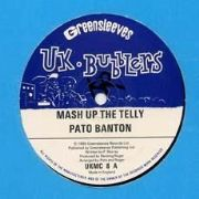 MASH UP THE TELLY / TELEVISION VERSION. Artist: Pato Banton. Label: Greensleeves  UK Bubblers.